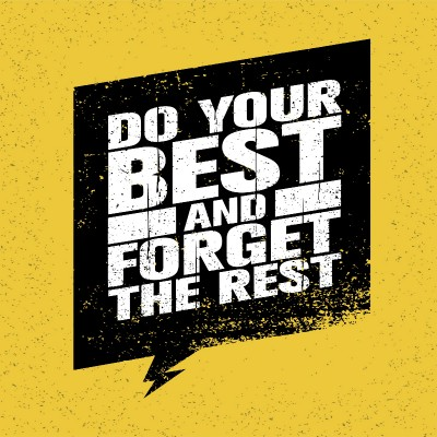 Do your best and forget the rest.