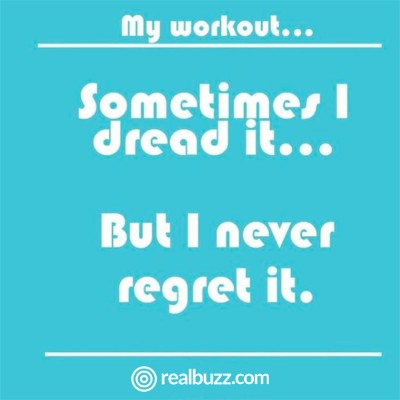 My workout... sometimes I dread it... but I never regret it.