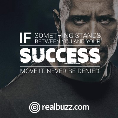 If something stands between you and your success, move it, never be denied.