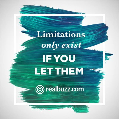 Limitations only exist if you let them.