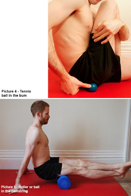 Tennis ball in the bum and Roller or ball in the hamstring